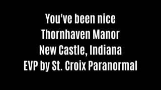 You've Been Nice EVP Captured At Thornhaven Manor By St  Croix Paranormal