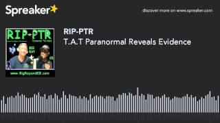 T.A.T Paranormal Reveals Evidence (part 8 of 9)