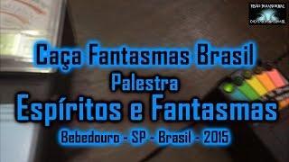 Espiritos e Fantasmas Palestra Caça Fantasmas Brasil Bebedouro SP