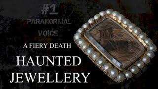 A Fiery Death | HAUNTED JEWELLERY  | Paranormal Voice | Session 1