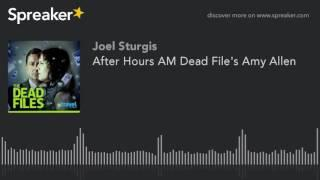 After Hours AM Dead File's Amy Allen