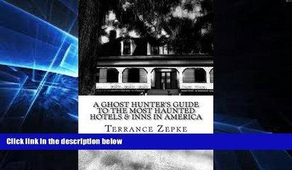 Must Have  A Ghost Hunter s Guide to the Most Haunted Hotels   Inns in America (Volume 3)  READ