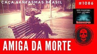 AMIGA DA MORTE - Caça Fantasmas Brasil #1086
