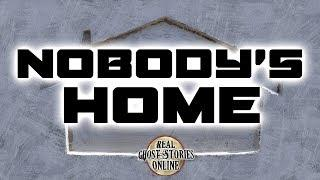 Nobody's Home | Ghost Stories, Paranormal, Supernatural, Hauntings, Horror
