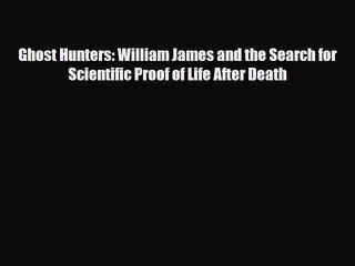 [PDF] Ghost Hunters: William James and the Search for Scientific Proof of Life After Death