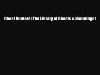 [Download] Ghost Hunters (The Library of Ghosts & Hauntings) [PDF] Online