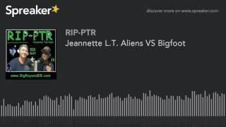 Jeannette L.T. Aliens VS Bigfoot (part 3 of 5)