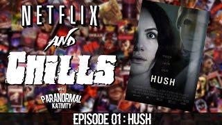 Netflix & Chills Ep1: HUSH!
