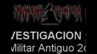 Paranormal Frontera- Investigacion 14 Cuartel Militar Antiguo 2da Visita (9 abril 2011)