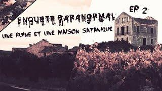 Enquête Paranormal - S01 EP02 : Une ruine & Une Maison Satanique