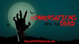 Conversations With The Dead | Ghost Stories, Paranormal, Supernatural, Hauntings, Horror