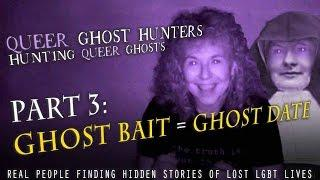 QUEER GHOST HUNTERS PART 3: Ghost Bait = Ghost DATE!