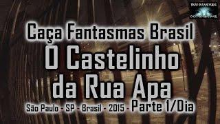 Castelinho da Rua Apa Caça Fantasmas Brasil  parte 1 DIA