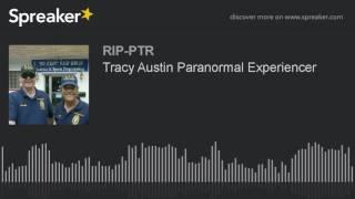 Tracy Austin Paranormal Experiencer (part 3 of 5)