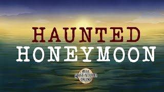 Haunted Honeymoon | Ghost Stories, Paranormal, Supernatural, Hauntings, Horror