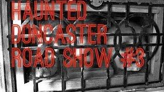 Project Reveal: Haunted Doncaster Road Show 3: History and GHOST/UFO TALES