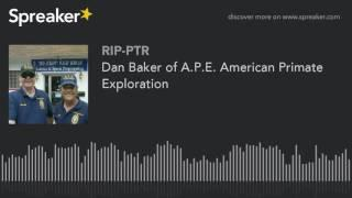 Dan Baker of A.P.E. American Primate Exploration (part 3 of 5)
