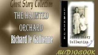 The Haunted Orchard Richard le Gallienne Audiobook Ghost Story
