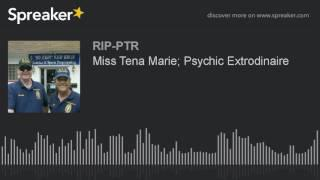 Miss Tena Marie; Psychic Extrodinaire (part 3 of 5)