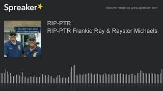 RIP-PTR Frankie Ray & Rayster Michaels