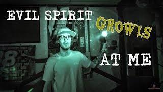 EVIL SPIRIT GROWLS AT ME