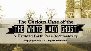 THE CURIOUS CASE OF THE `WHITE LADY GHOST` - A Para-documentary - Taster