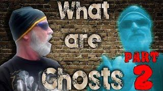 What are ghosts, Part 2