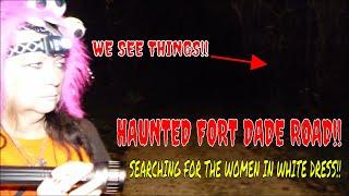 "HAUNTED FORT DADE ROAD ""HUNT FOR LADY IN WHITE DRESS""!!!"