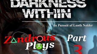 Zandrous Plays - Darkness Within: In Pursuit of Loath Nolder (Part 3)