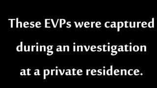 EVPs Captured in Private Home