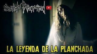 LA LEYENDA DE LA PLANCHADA [Sentido Paranormal]