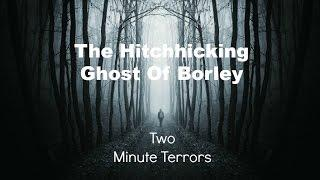 Two Minute Terrors - The Hitchhicking Ghost of Borley