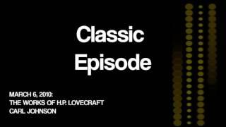 Classic Episode: The Works and Life of H.P. Lovecraft - Carl Johnson