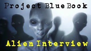 Project BlueBook | Alien Interview | Crazy!