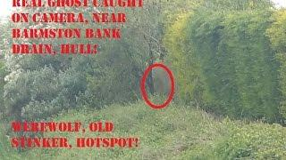 Real GHOST caught on cam! WEREWOLF OLD STINKER hotspot, Barmston Bank Drain, Hull.