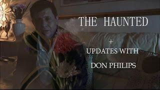 THE HAUNTED  +  UPDATES with Don Philips