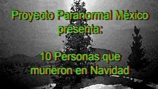 10 Personas Que Murieron en Navidad (Videoblog) - Proyecto Paranormal México