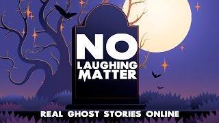 No Laughing Matter | Ghost Stories, Paranormal, Supernatural, Hauntings, Horror