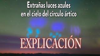 Extrañas luces azules en el cielo del círculo ártico EXPLICACION