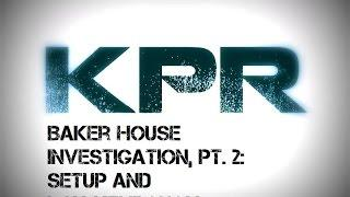 KPR Baker-Peters House Investigation Pt. 2 - Setup and Initial Walkthrough