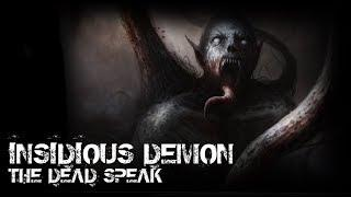 THE INSIDIOUS DEMON | THE DEAD SPEAK