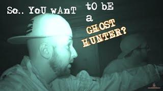 SO YOU WANT TO BE A GHOST HUNTER? (BEGINNERS GUIDE TO GHOST HUNTING)