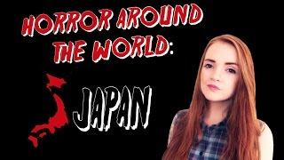 ✈ Horror Around the World ✈ Episode 1: JAPAN