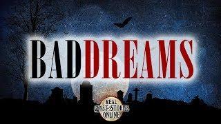 Bad Dreams | Ghost Stories, Paranormal, Supernatural, Hauntings, Horror