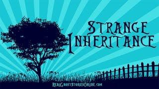 Strange Inheritance | Ghost Stories, Paranormal, Supernatural, Hauntings, Horror
