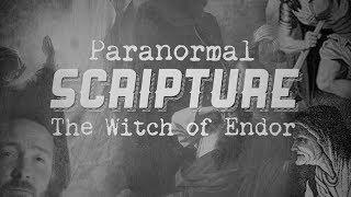 Paranormal Scripture: The Witch of Endor