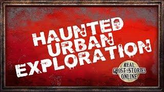 Haunted Urban Exploration | Ghost Stories & Paranormal Podcast