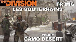 ☣ The Division [FR] Walkthrough Intégrale #16 Les Souterrains (Tenue camo Désert)