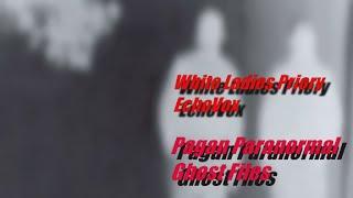 white ladies priory ghost hunt echovox