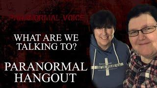 Paranormal Hangout | What are we talking to?